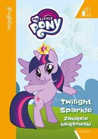 Zaklęcie Księżniczki. My Little Pony. #Czytelnia - zbiorowe opracowanie | mała okładka