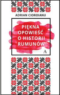 Piękna opowieść o historii Rumunów - Adrian Cioroianu | mała okładka
