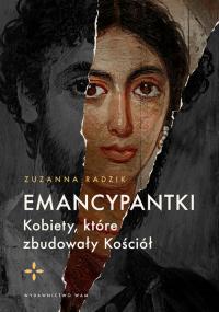 Emancypantki Kobiety, które zbudowały Kościół - Zuzanna Radzik | mała okładka