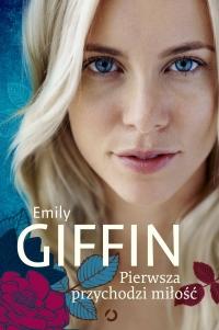 Pierwsza przychodzi miłość - Emily Giffin | mała okładka