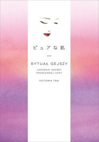 Rytuał gejszy Japoński sekret promiennej cery - Tsai Victoria | mała okładka
