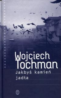 Jakbyś kamień jadła - Wojciech Tochman   mała okładka