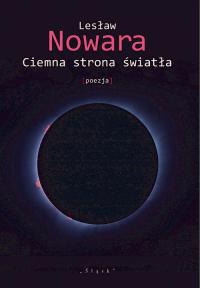 Ciemna strona światła [poezja] - Lesław Nowara | mała okładka