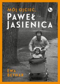 Mój ojciec Paweł Jasienica Mój ojciec, Paweł Jasienica - Beynar Czeczott Ewa | mała okładka