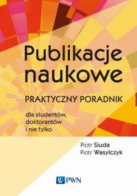 Publikacje naukowe Praktyczny poradnik dla studentów, doktorantów i nie tylko - Siuda Piotr, Wasylczyk Piotr | mała okładka