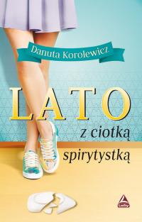 Lato z ciotką spirytystką - Danuta Korolewicz   mała okładka