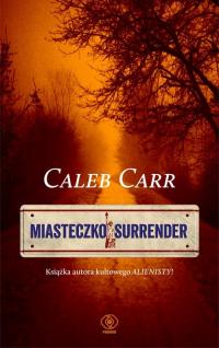Miasteczko Surrender - Caleb Carr | mała okładka