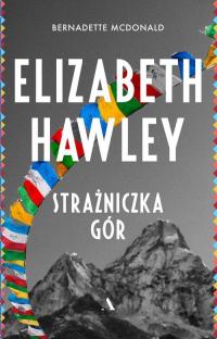 Elizabeth Hawley Strażniczka gór - Bernadette McDonald | mała okładka