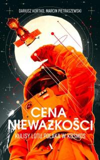 Cena nieważkości Kulisy lotu Polaka w kosmos - Kortko Dariusz, Pietraszewski Marcin | mała okładka