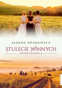 Stulecie Winnych Opowiadania - Ałbena Grabowska | mała okładka