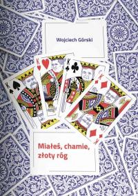Miałeś chamie złoty róg - Wojciech Górski | mała okładka