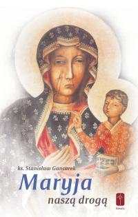 Maryja naszą drogą - Stanisław Gancarek | mała okładka