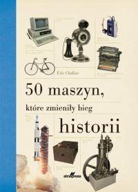 50 maszyn, które zmieniły bieg historii - Eric Chaline | mała okładka