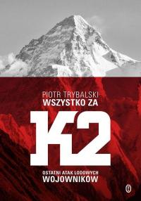 Wszystko za K2 Ostatni atak lodowych wojowników - Piotr Trybalski | mała okładka