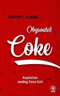 Obywatel Coke Kapitalizm według Coca Coli - Elmore Bartow J. | mała okładka