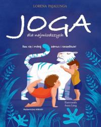 Joga dla najmłodszych Baw się i rośnij zdrowo i szczęśliwie! - Lorena Pajalunga | mała okładka