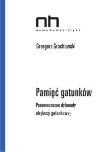 Pamięć gatunków Ponowoczesne dylematy atrybucji gatunkowej - Grzergorz Grochowski   mała okładka