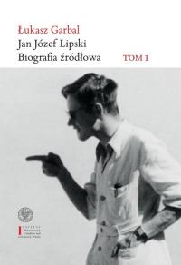 Jan Józef Lipski Biografia źródłowa Tom 1: 1926–1968 - Łukasz Garbal   mała okładka