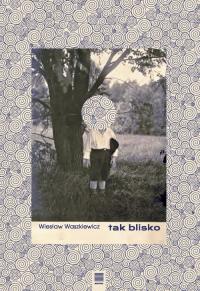 Tak blisko - Wiesław Waszkiewicz | mała okładka