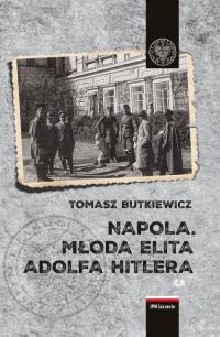 NAPOLA Młoda elita Adolfa Hitlera - Tomasz Butkiewicz | mała okładka