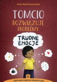 Tomcio rozwiązuje problemy Trudne emocje - Anna Kańciurzewska | mała okładka