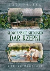 Słowiańskie siedlisko Dar Rzepki - Monika Rzepiela | mała okładka