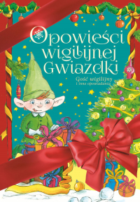 Opowieści Wigilijnej Gwiazdki Gość wigilijny i inne opowiadania - Niemycki Mariusz, Opala Renata, Zaciura Lech | mała okładka