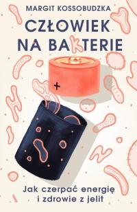 Człowiek na ba(k)terie Jak czerpać energię i zdrowie z jelit - Margit Kossobudzka | mała okładka
