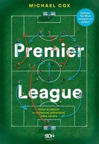 Premier League Historia taktyki w najlepszej piłkarskiej lidze świata - Michael Cox | mała okładka