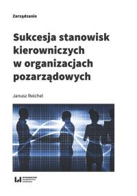 Sukcesja stanowisk kierowniczych w organizacjach pozarządowych - Janusz Reichel | mała okładka