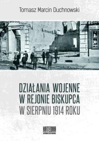 Działania wojenne w rejonie Biskupca w sierpniu 1914 roku - Tomasz Duchnowski | mała okładka
