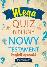 Mega quiz biblijny - Nowy Testament - Troy Schmidt | mała okładka
