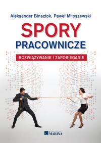 Spory pracownicze Rozwiązywanie i zapobieganie - Binsztok Aleksander, Miłoszewski Paweł | mała okładka