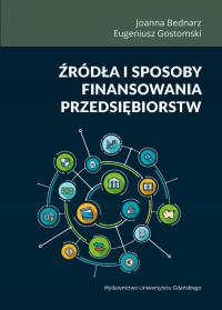Źródła i sposoby finansowania przedsiębiorstw - Bednarz Joanna, Gostomski Eugeniusz | mała okładka