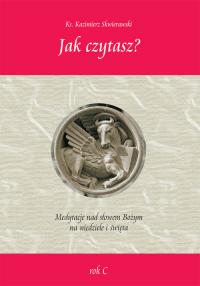 Jak czytasz? Medytacje nad słowem Bożym na niedziele i święta Rok C - Kazimierz Skwierawski | mała okładka
