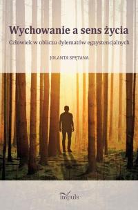 Wychowanie a sens życia Człowiek w obliczu dylematów egzystencjalnych - Jolanta Spętana   mała okładka