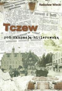 Tczew pod okupacją hitlerowską - Radosław Wiecki | mała okładka