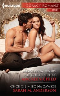 Mężczyzna który nie chce kochać Gorący Romans Duo - Maureen Child | mała okładka