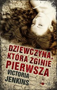Dziewczyna która zginie pierwsza - Victoria Jenkins | mała okładka