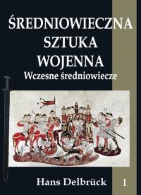 Średniowieczna sztuka wojenna Tom 1 Wczesne średniowiecze - Hans Delbrück | mała okładka