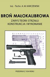 Broń małokalibrowa Zarys teorii strzału. Konstrukcja i wykonanie - Karczewski A. W. | mała okładka