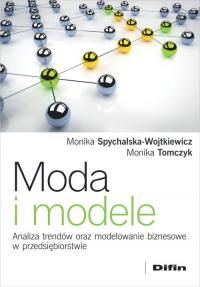 Moda i modele Analiza trendów oraz modelowanie biznesowe w przedsiębiorstwie - Spychalska-Wojtkiewicz Monika, Tomczyk Monika | mała okładka