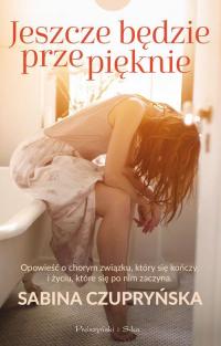 Jeszcze będzie przepięknie - Sabina Czupryńska | mała okładka