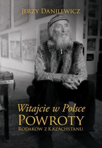 Witajcie w Polsce Powroty Rodaków z Kazachstanu - Jerzy Danilewicz | mała okładka