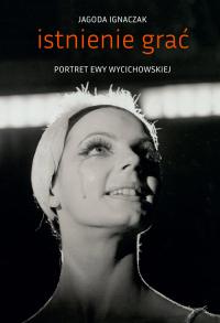 Istnienie grać Portret Ewy Wycichowskiej - Jagoda Ignaczak | mała okładka