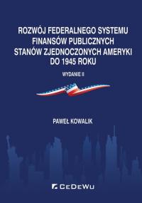 Rozwój federalnego systemu finansów publicznych Stanów Zjednoczonych Ameryki do 1945 roku - Paweł Kowalik   mała okładka