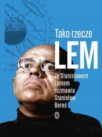 Tako rzecze Lem Ze Stanisławem Lemem rozmawia Stanisław Bereś - Lem Stanisław, Bereś Stanisław | mała okładka