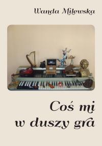 Coś mi w duszy gra - Wanda Milewska | mała okładka