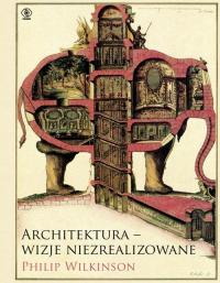 Architektura - wizje niezrealizowane - Philip Wilkinson | mała okładka