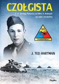 Czołgista Z 11 Dywizją Pancerną od bitwy w Ardenach po dzień zwycięstwa - Hartman J. Ted | mała okładka